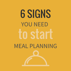 6 Signs You Need to Start Meal Planning