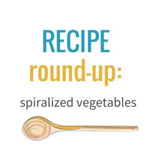 Recipe Round-up: Spiralized Vegetables